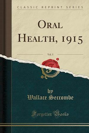 Bog, paperback Oral Health, 1915, Vol. 5 (Classic Reprint) af Wallace Seccombe