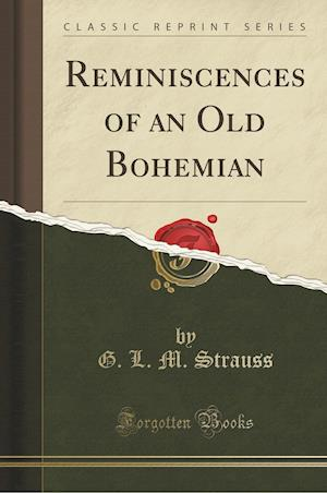 Bog, paperback Reminiscences of an Old Bohemian (Classic Reprint) af G. L. M. Strauss
