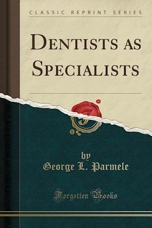 Bog, paperback Dentists as Specialists (Classic Reprint) af George L. Parmele