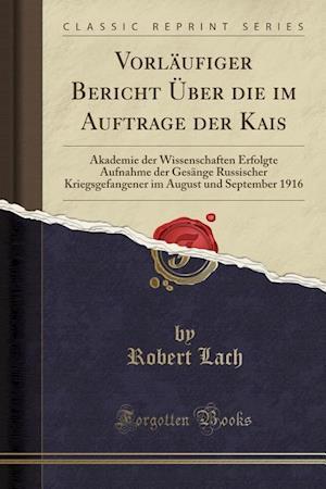 Vorlaufiger Bericht Uber Die Im Auftrage Der Kais af Robert Lach
