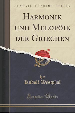 Bog, paperback Harmonik Und Melopoie Der Griechen (Classic Reprint) af Rudolf Westphal