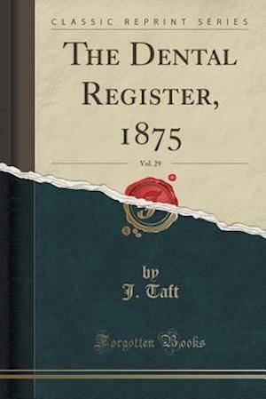 Bog, paperback The Dental Register, 1875, Vol. 29 (Classic Reprint) af J. Taft