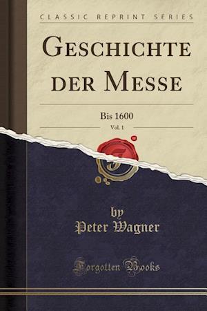 Bog, paperback Geschichte Der Messe, Vol. 1 af Peter Wagner
