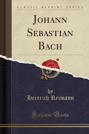 Bog, paperback Johann Sebastian Bach (Classic Reprint) af Heinrich Reimann