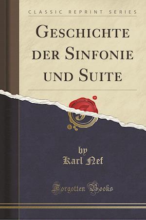 Bog, paperback Geschichte Der Sinfonie Und Suite (Classic Reprint) af Karl Nef