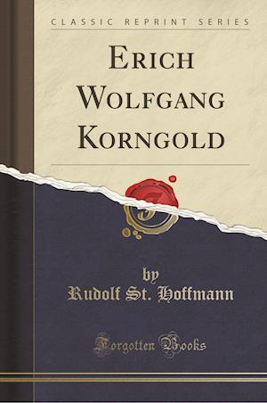 Bog, paperback Erich Wolfgang Korngold (Classic Reprint) af Rudolf st Hoffmann