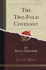 The Two-Fold Covenant (Classic Reprint) af Henry Achenbach