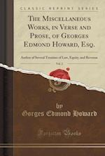 The Miscellaneous Works, in Verse and Prose, of Georges Edmond Howard, Esq., Vol. 2