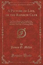 A   Picture of Life, or the Rainbow Club af James O. Miller