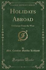 Holidays Abroad, Vol. 2 af Mrs Caroline Matilda Kirkland
