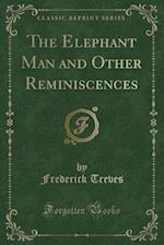 The Elephant Man and Other Reminiscences (Classic Reprint)