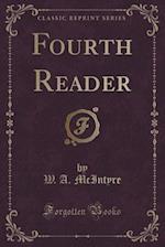 Fourth Reader (Classic Reprint) af W. a. McIntyre