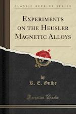 Experiments on the Heusler Magnetic Alloys (Classic Reprint) af K. E. Guthe