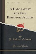 A Laboratory for Fish Behavior Studies (Classic Reprint) af H. William Newman