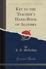 Key to the Teacher's Hand-Book of Algebra (Classic Reprint)