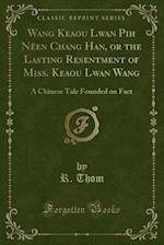 Wang Keaou Lwan Pih Neen Chang Han, or the Lasting Resentment of Miss. Keaou Lwan Wang af R. Thom