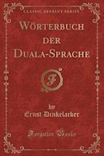 Worterbuch Der Duala-Sprache (Classic Reprint) af Ernst Dinkelacker