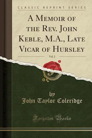 Bog, paperback A Memoir of the REV. John Keble, M.A., Late Vicar of Hursley, Vol. 2 (Classic Reprint) af John Taylor Coleridge