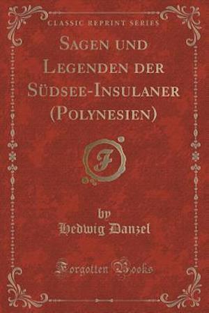 Bog, paperback Sagen Und Legenden Der Sudsee-Insulaner (Polynesien) (Classic Reprint) af Hedwig Danzel
