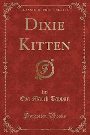 Bog, paperback Dixie Kitten (Classic Reprint) af Eva March Tappan