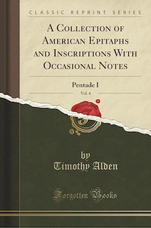 Bog, paperback A Collection of American Epitaphs and Inscriptions with Occasional Notes, Vol. 4 af Timothy Alden
