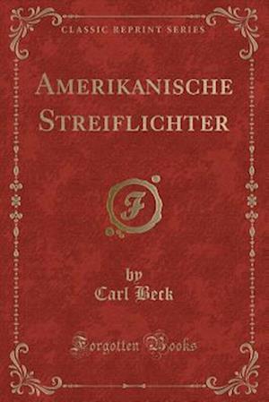 Bog, paperback Amerikanische Streiflichter (Classic Reprint) af Carl Beck