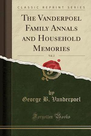 Bog, paperback The Vanderpoel Family Annals and Household Memories, Vol. 2 (Classic Reprint) af George B. Vanderpoel