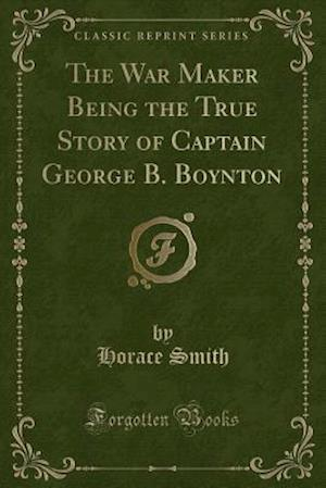 Bog, paperback The War Maker Being the True Story of Captain George B. Boynton (Classic Reprint) af Horace Smith
