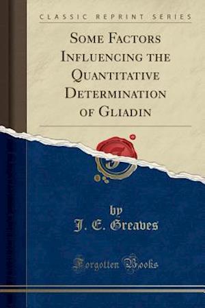 Bog, paperback Some Factors Influencing the Quantitative Determination of Gliadin (Classic Reprint) af J. E. Greaves