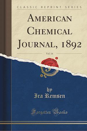 Bog, paperback American Chemical Journal, 1892, Vol. 14 (Classic Reprint) af Ira Remsen