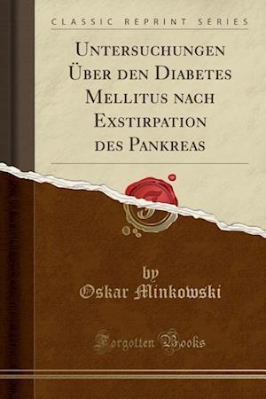 Bog, paperback Untersuchungen Uber Den Diabetes Mellitus Nach Exstirpation Des Pankreas (Classic Reprint) af Oskar Minkowski