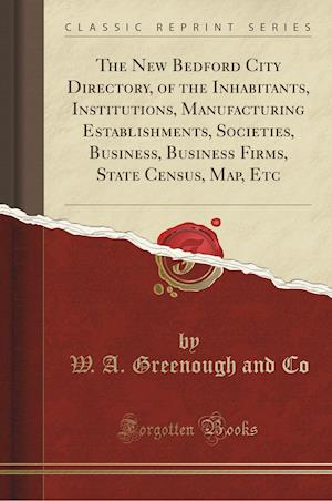 Bog, paperback The New Bedford City Directory, of the Inhabitants, Institutions, Manufacturing Establishments, Societies, Business, Business Firms, State Census, Map af W. a. Greenough and Co