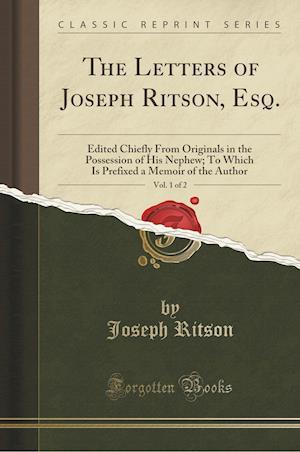Bog, paperback The Letters of Joseph Ritson, Esq., Vol. 1 of 2 af Joseph Ritson