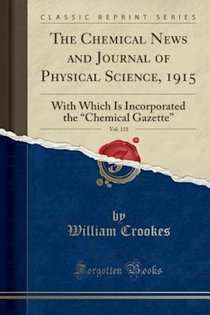 Bog, paperback The Chemical News and Journal of Physical Science, 1915, Vol. 111 af William Crookes