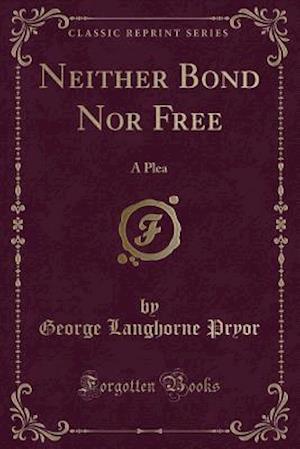 Bog, paperback Neither Bond Nor Free af George Langhorne Pryor