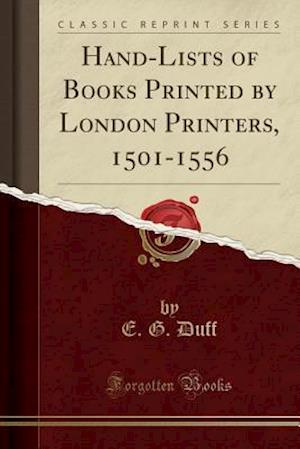 Bog, paperback Hand-Lists of Books Printed by London Printers, 1501-1556 (Classic Reprint) af E. G. Duff
