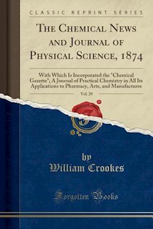 Bog, paperback The Chemical News and Journal of Physical Science, 1874, Vol. 29 af William Crookes