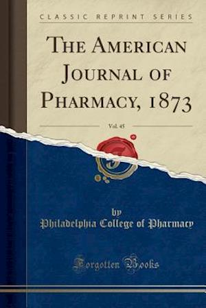Bog, paperback The American Journal of Pharmacy, 1873, Vol. 45 (Classic Reprint) af Philadelphia College Of Pharmacy