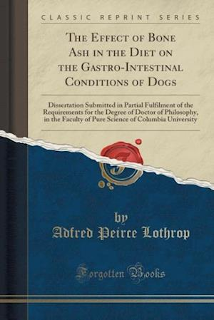 Bog, paperback The Effect of Bone Ash in the Diet on the Gastro-Intestinal Conditions of Dogs af Adfred Peirce Lothrop