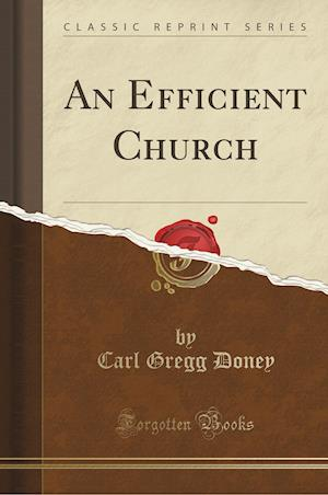Bog, paperback An Ef Cient Church (Classic Reprint) af Carl Gregg Doney