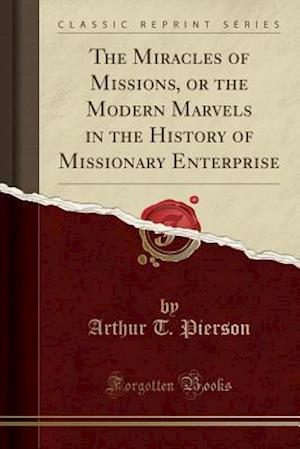 Bog, paperback The Miracles of Missions, or the Modern Marvels in the History of Missionary Enterprise (Classic Reprint) af Arthur T. Pierson