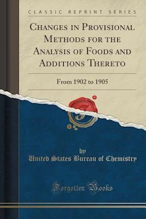 Bog, paperback Changes in Provisional Methods for the Analysis of Foods and Additions Thereto af United States Bureau of Chemistry
