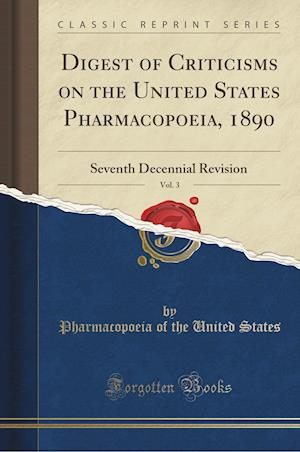 Bog, paperback Digest of Criticisms on the United States Pharmacopoeia, 1890, Vol. 3 af Pharmacopoeia of the United States