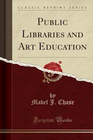 Bog, paperback Public Libraries and Art Education (Classic Reprint) af Mabel J. Chase