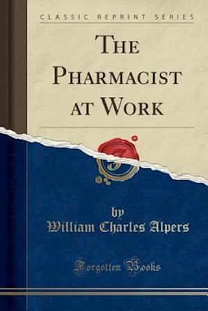 Bog, paperback The Pharmacist at Work (Classic Reprint) af William Charles Alpers