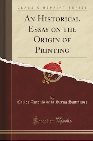 Bog, paperback An Historical Essay on the Origin of Printing (Classic Reprint) af Carlos Antonio De La Serna Santander