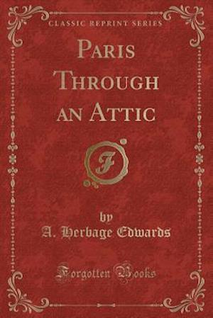 Bog, paperback Paris Through an Attic (Classic Reprint) af A. Herbage Edwards
