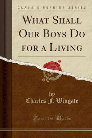Bog, paperback What Shall Our Boys Do for a Living (Classic Reprint) af Charles F. Wingate