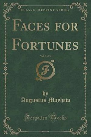 Bog, paperback Faces for Fortunes, Vol. 3 of 3 (Classic Reprint) af Augustus Mayhew