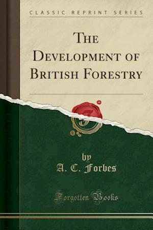 Bog, paperback The Development of British Forestry (Classic Reprint) af A. C. Forbes